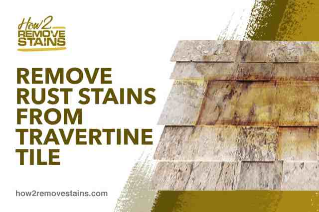How to remove rust stains from travertine tile [ Detailed Answer ]