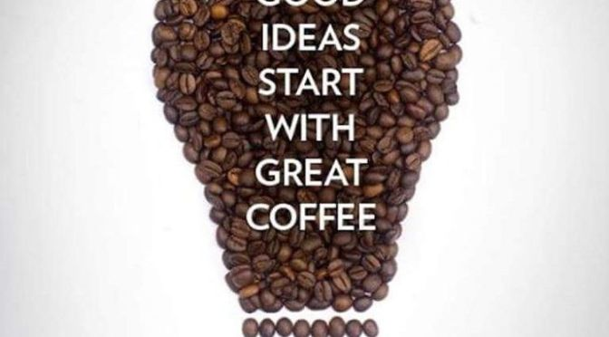 Good ideas start with great coffee