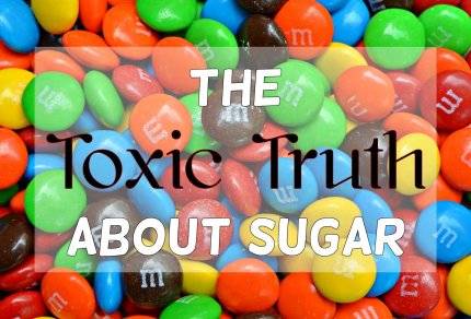 The Toxic Truth about Sugar