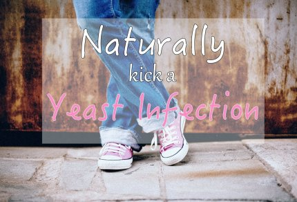 Naturally Kick a Yeast Infection