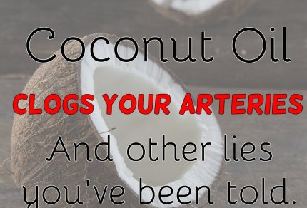 Coconut Oil Clogs Your Arteries (and other lies you've been told)