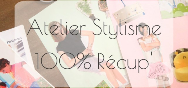 Atelier stylisme 100% récup'