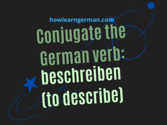 Conjugate the German verb: beschreiben (to describe)