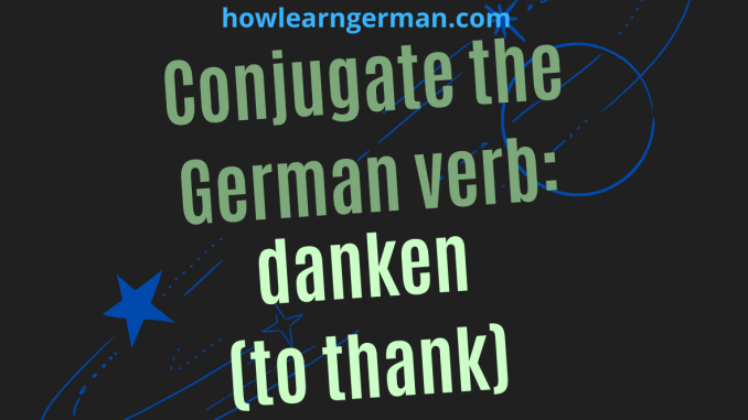 Conjugate the German verb_ danken (to thank)