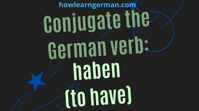 Conjugate the German verb_ haben (to have)