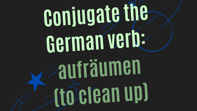 aufräumen (to clean up)