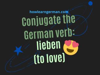 Conjugate the German verb_ lieben (to love)