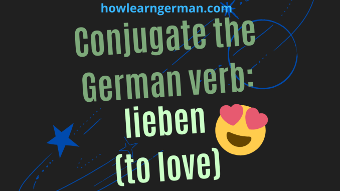 Conjugate the German verb_ lieben (to love)