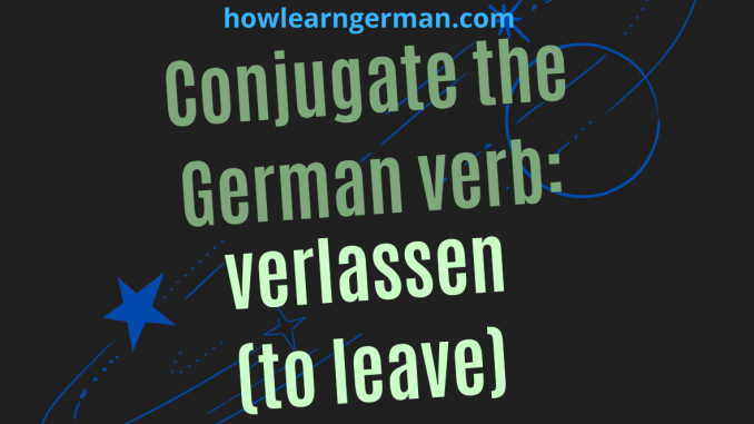 Conjugate the German verb_ verlassen (to leave)