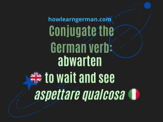 Conjugate the German verb: abwarten (to wait and see, aspettare qualcosa)