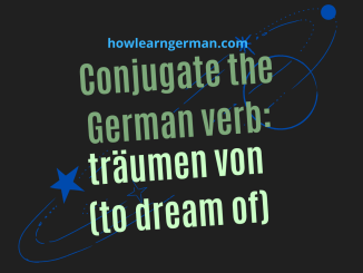 Conjugate the German verb träumen von (to dream of)