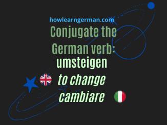 Conjugate the German verb: umsteigen (to change, cambiare)