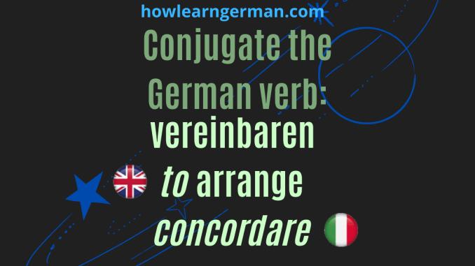 Conjugate the German verb: vereinbaren (to arrange, concordare)