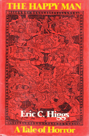 Cover of The Happy Man: A Tale of Horror by Eric C Higgs. Cover is in red with a black line drawing. The drawing is of dozens of figures: some are animalistic creatures, some appear to be minor demons, some are centaur like creatures, and some are human. There is a giant winged creature in the center with a human in its mouth (the legs are dangling out of its mouth) and two additional human snacks in its hands. The figures are so numerous and detailed that it is hard to see what other carnage may be occurring in the image.