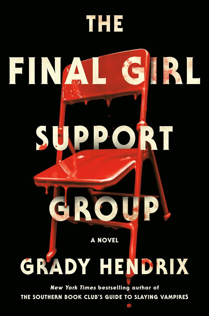 Cover of The Final Girl Support Group by Grady Hendrix. Cover features a metal folding chair sitting against a solid black background. The chair is covered entirely with blood, and the blood is dripping off of it.