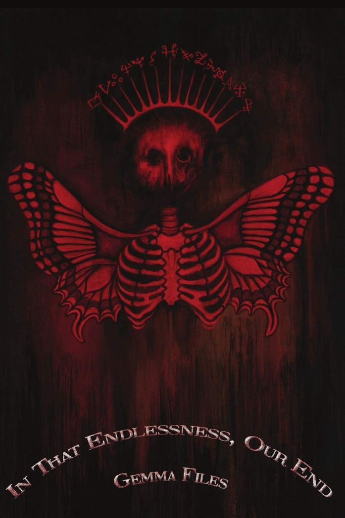 Cover of In That Endlessness, Our End by Gemma Files. Cover shows a skeleton with butterfly wings and a crown. The entire image is tinted red.