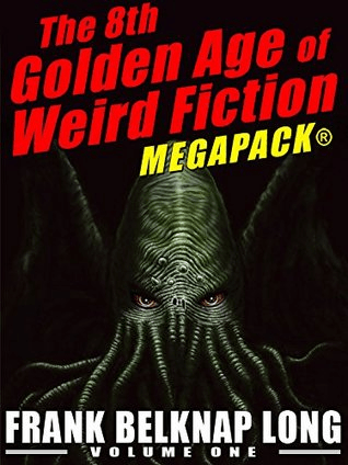 Cover of The 8th Golden Age of Weird Fiction MEGAPACK (Vol. 1) by Frank Belknap Long. Cover shows a tentacled menacing-looking creature with glaring eyes against a black background.