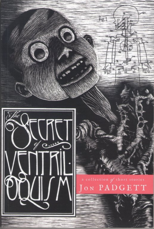 Cover of The Secret of Ventriloquism by Jon Padgett. Cover shows a black and white sketch of a ventriloquist's dummy. The dummy's body appears to be disintegrating. In the background is a drawing of a dummy with parts labelled.