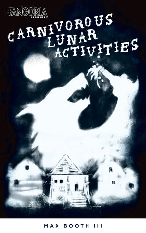 Cover of Carnivorous Lunar Activities by Max Booth III. Cover shows a drawing of three houses in white tones against a black background. The center house is sharp, and the houses on the side are blurred. There is a wolf like creature in the sky behind the houses, as well as a moon, also in white tones. The wolf appears to be putting something into its mouth.