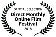 OFFICIAL SELECTION - Direct Monthly Online Film Festival - 2018