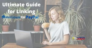Ultimate Guide for Linking Metrobank to PayPal
