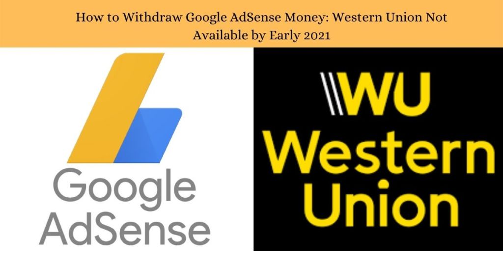 Google AdSense - Western Union Not Available by Early 2021