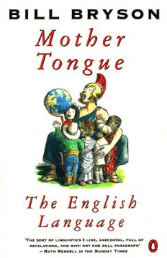 The Mother Tongue by Bill Bryson - essential reading for editors