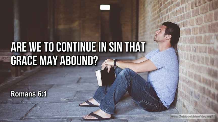 """Thought for January 29th. """"ARE WE TO CONTINUE IN SIN THAT GRACE MAY ABOUND"""""""
