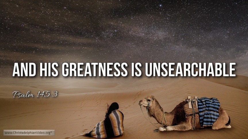 """Thought for March 21st. """"HIS GREATNESS IS UNSEARCHABLE"""""""