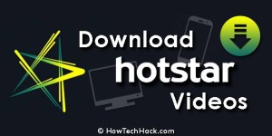 How To Download Videos From Hotstar On Android & PC