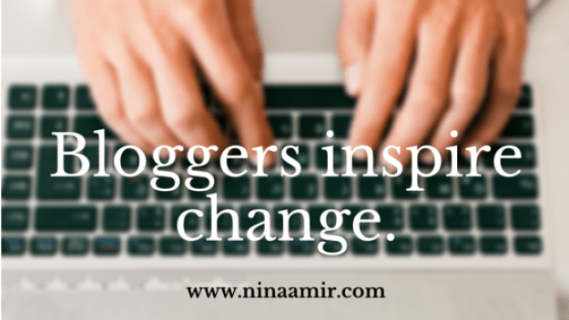 Bloggers inspire change.
