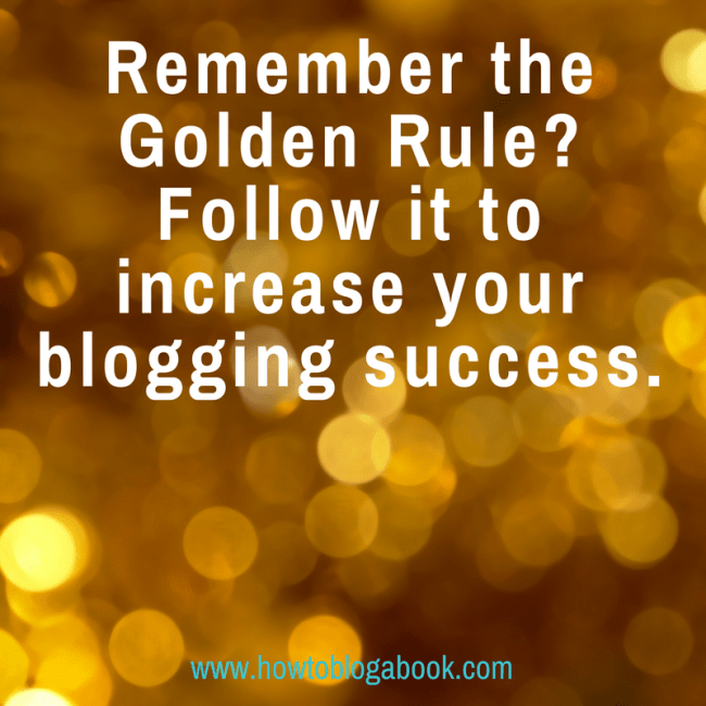 The Golden Rule helps a blog succeed