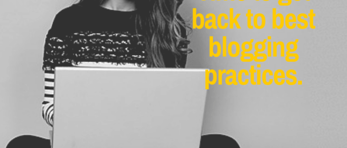 Back to the Basics: 8 Essential Blogging Best Practices