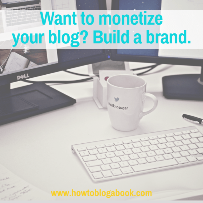 a blog can help you create a brand that helps you make more money