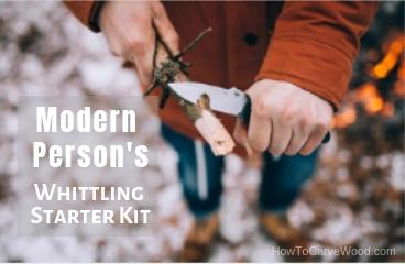 Modern Person's Whittling Starter Kit | Whittling and Wood Carving