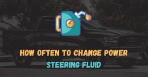 How often to change power steering fluid