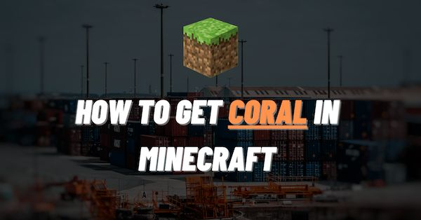 How To Get Coral In Minecraft
