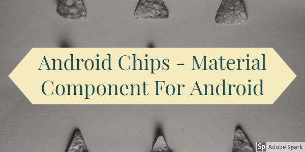 Android Chips – Material Component For Android