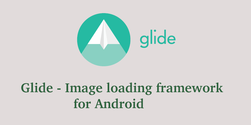 Glide Library – Image Loading Library For Android
