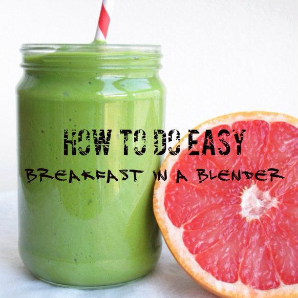 Breakfast in a Blender