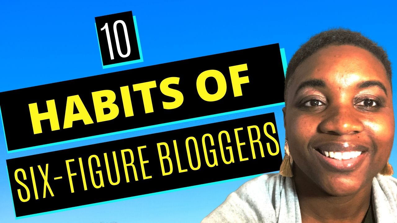 10 Habits of Six Figure Bloggers - Featured Image