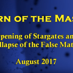 Return of the Masters (Opening of Stargates And Collapse Of The False Matrix – August 2017)
