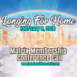 The Longing For Home- Feb. 8, 2018 Matrix Members Conference Call