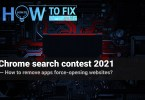 How to remove apps force-opening Chrome search contest 2021 websites?