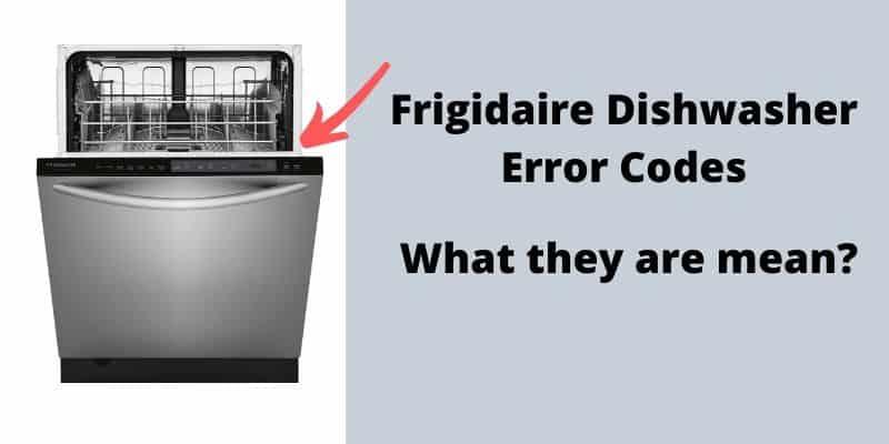Frigidaire Dishwasher Error Codes Explained