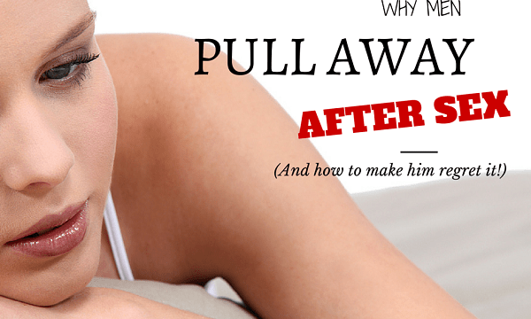 why men pull away after intimacy