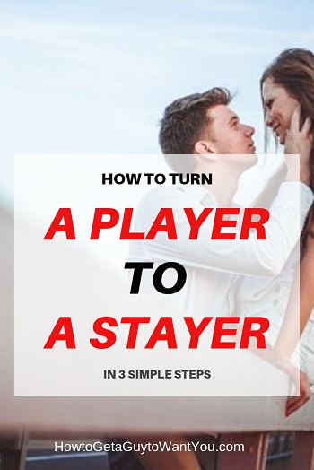 How to Turn a Hard Core Player into a Stayer (In 3 Simple Steps)