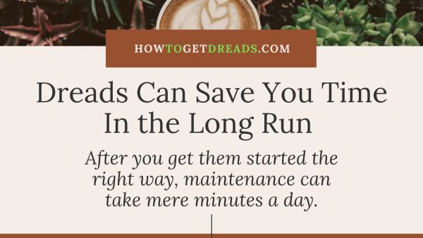Dreads Save Time