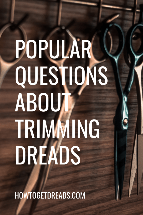 questions about trimming dreads