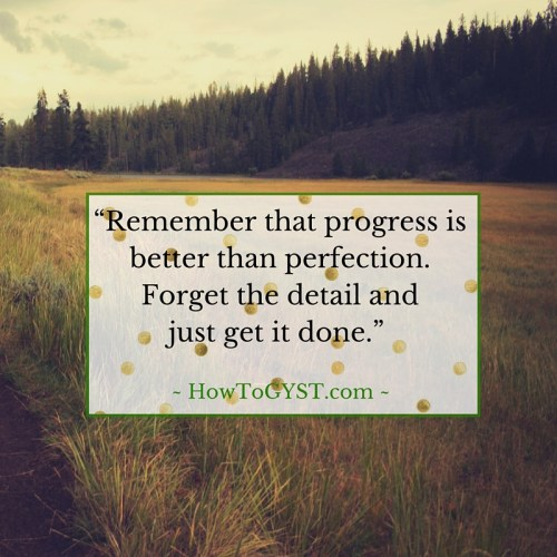 Progress is better than perfection. Overwhelm. How to stop feeling overwhelmed. Get it done.